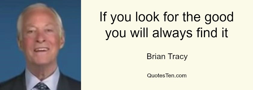 Brian-Tracy-Quote-Look-for-the-good-1.jpg